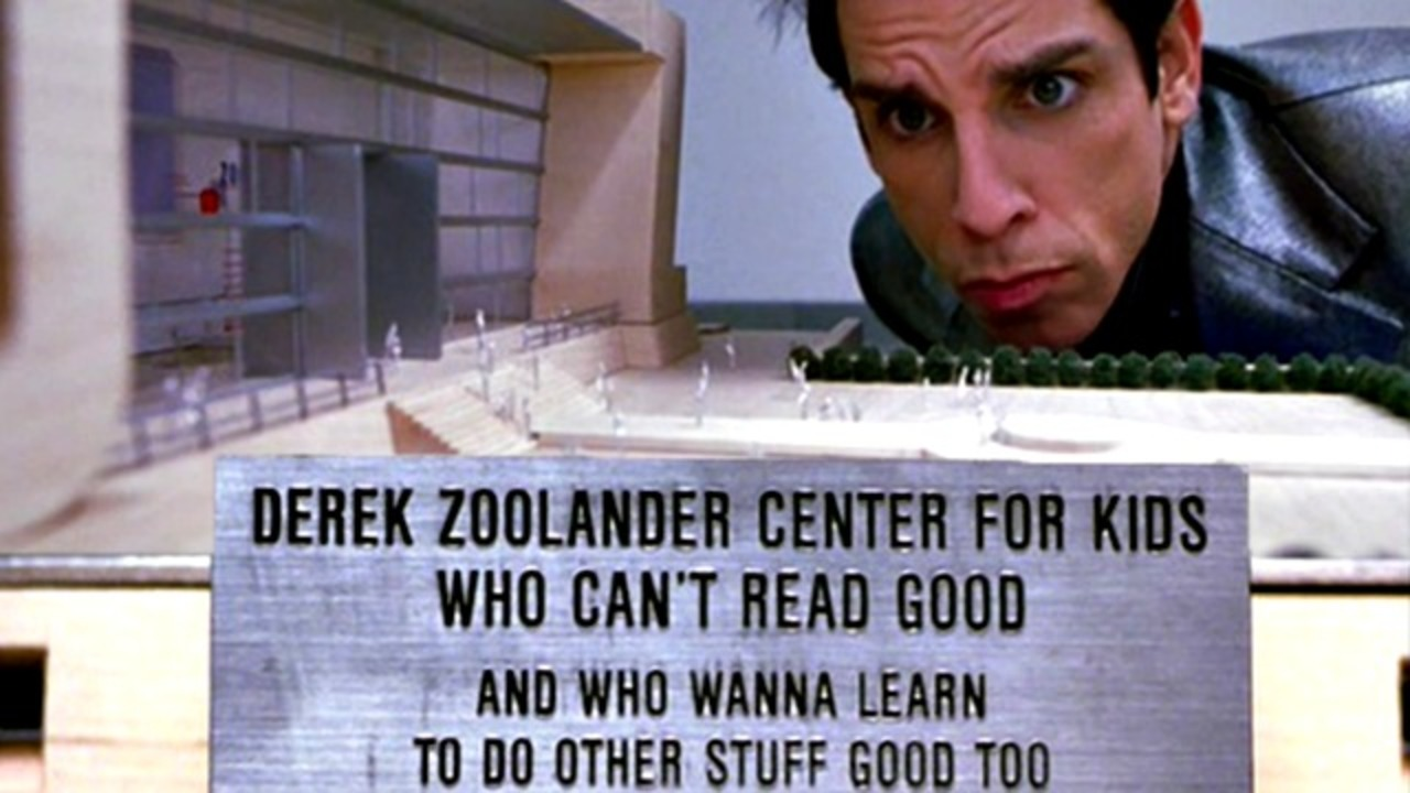 Image result for zoolander's school for kids who can't read good and want to learn to do other things good too